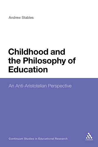 9781441198334: Childhood and the Philosophy of Education: An Anti-Aristotelian Perspective (Continuum Studies in Educational Research)