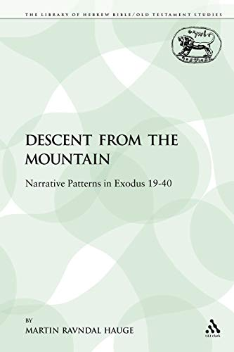 9781441198488: The Descent from the Mountain: Narrative Patterns in Exodus 19-40 (The Library of Hebrew Bible/Old Testament Studies)