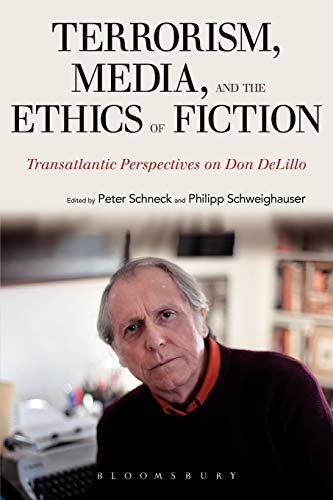 9781441199362: Terrorism, Media, and the Ethics of Fiction: Transatlantic Perspectives on Don DeLillo
