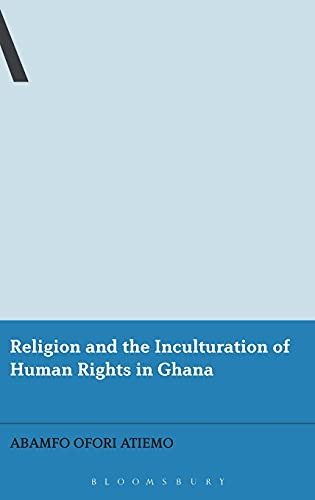 9781441199478: Religion and the Inculturation of Human Rights in Ghana (Bloomsbury Advances in Religious Studies)