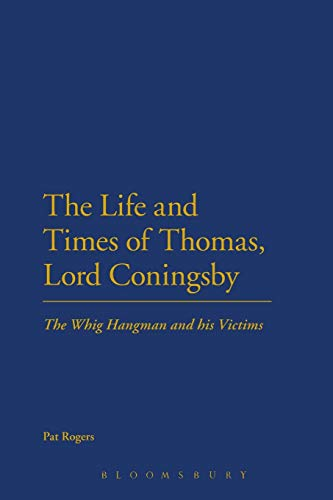 9781441199669: The Life and Times of Thomas, Lord Coningsby: The Whig Hangman and his Victims
