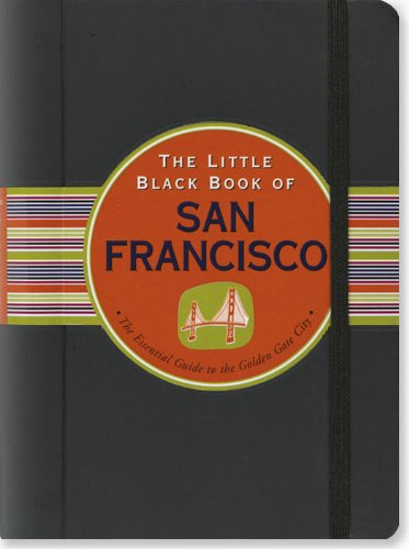 The Little Black Book of San Francisco: The Essential Guide to the Golden Gate City - Marlene Goldman