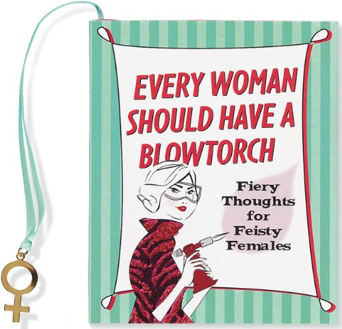Every Woman Should Have a Blowtorch: Editors of Peter Pauper Press