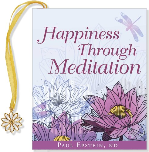 Happiness Through Meditation (Mini Book): Paul Epstein ND
