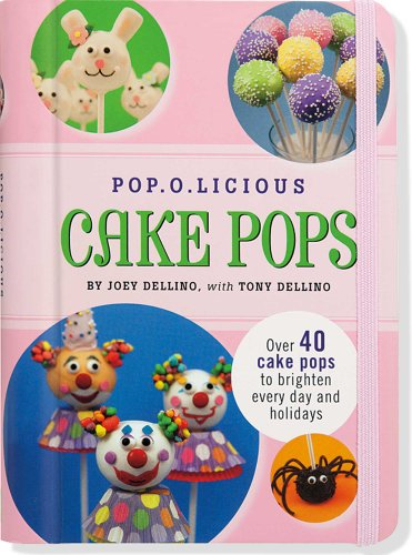 Pop.O.Licious Cake Pops (Cake Pop Recipe Book): Joey Dellino and Tony Dellino