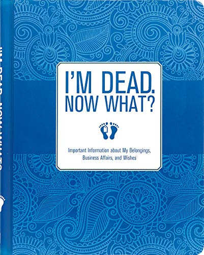 9781441317995: I'm Dead, Now What? Important Information about My Belongings, Business Affairs, and Wishes
