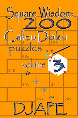 Square Wisdom: 200 Calcudoku Puzzles: Ape, Dj