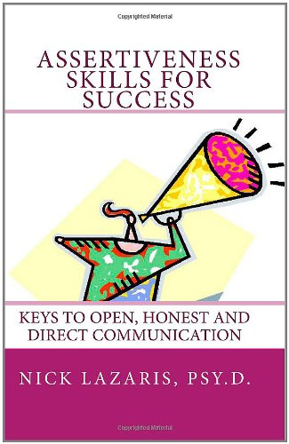 Assertiveness Skills For Success: Keys To Open, Honest And Direct Communication: Lazaris Psy.D., ...