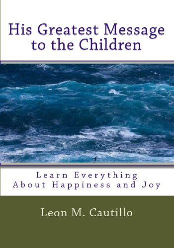9781441405210: His Greatest Message To The Children: Learn Everything About Happiness And Joy