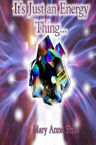 It's Just An Energy Thing: An Uncomplicated and Concise Manual for Healing and Self: Mary Anne ...