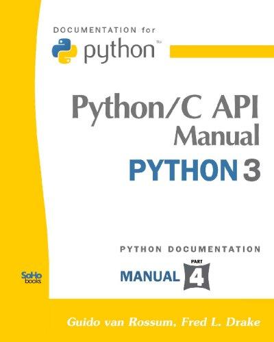 Python/C Api Manual - Python 3: (Python Documentation Manual Part 4): Van Rossum, Guido, Drake...
