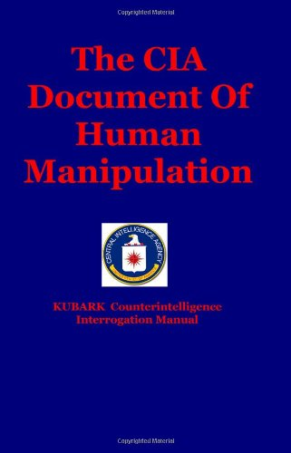 9781441412973: The CIA Document Of Human Manipulation: Kubark Counterintelligence Interrogation Manual