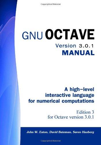 Gnu Octave Version 3.0.1 Manual: A High-Level: Hauberg, Soren,Bateman, David,Eaton,