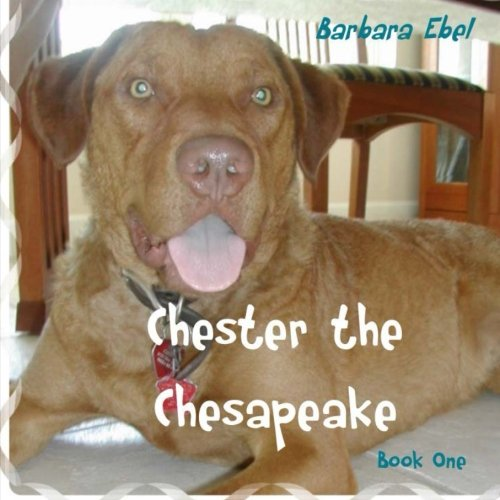 Chester the Chesapeake (The Chester the Chesapeake Series): Ebel, MD, Barbara