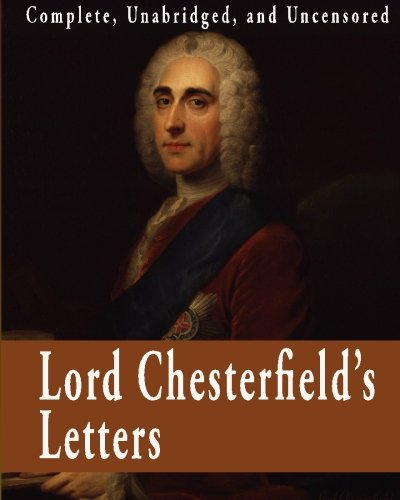 9781441419019: Lord Chesterfield's Letters : Complete, Unabridged, and Uncensored