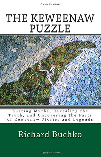 9781441421487: The Keweenaw Puzzle: Busting Myths, Reavealing the Truth, and Uncovering the Facts of Keweenaw Stories and Legends