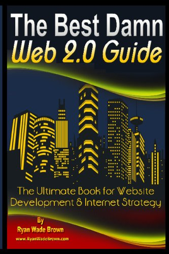 The Best Damn Web 2.0 Guide: The Ultimate Book For Website Development & Internet Strategy: ...