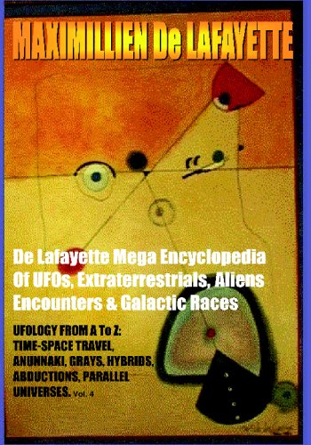 9781441426772: De Lafayette Mega Encyclopedia Of...: De Lafayette Mega Encyclopedia Of UFOs, Extraterrestrials, Aliens Encounters & Galactic Races.