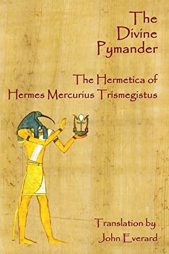 9781441438348: The Divine Pymander: The Hermetica Of Hermes Mercurius Trismegistus