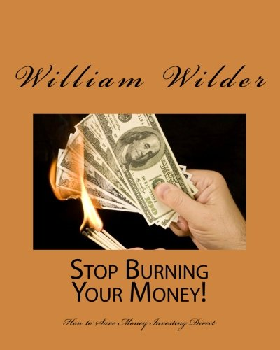 Stop Burning Your Money!: How To Save Money Investing Direct