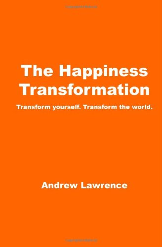 9781441445230: The Happiness Transformation: Transform Yourself. Transform The World.