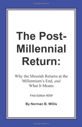 The Post Millennial Return: Why The Messiah: Norman B. Willis