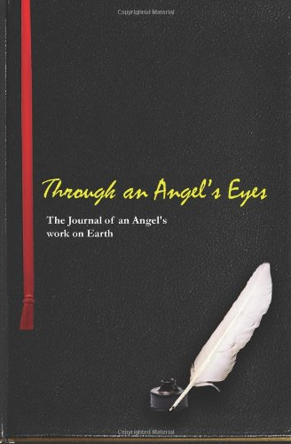 Through An Angels Eye: The Journal Of An Angel's Work On Earth: Hopper, William