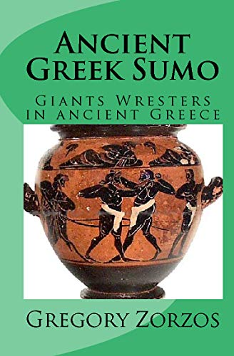 9781441446817: Ancient Greek Sumo: Giants Wresters In Ancient Greece (Greek Edition)