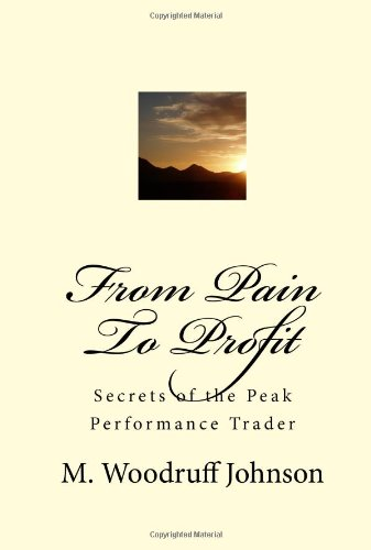 9781441453648: From Pain To Profit: Secrets of the Peak Performance Trader: Volume 1