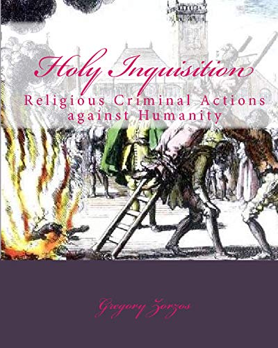 Holy Inquisition: Religious Criminal Actions Against Humanity (Greek Edition): Zorzos, Gregory