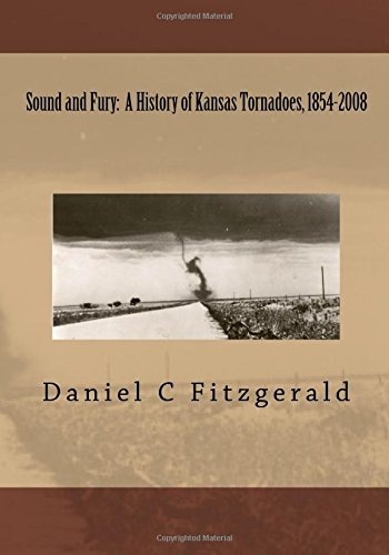 Sound And Fury: A History Of Kansas Tornadoes, 1854-2008 (1441460209) by Daniel C Fitzgerald