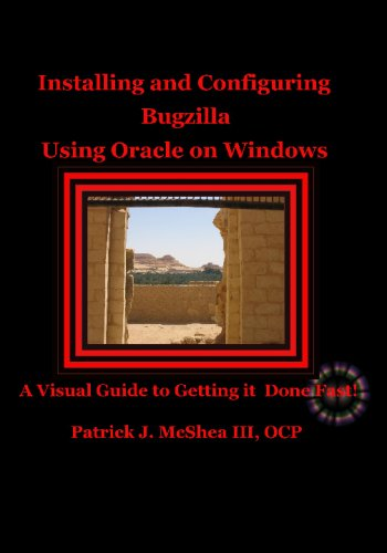 9781441460943: Installing And Configuring Bugzilla Using Oracle On Windows: A Visual Guide To Getting It Done Fast!