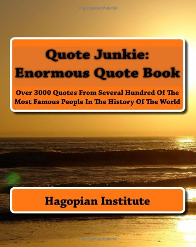 Quote Junkie: Enormous Quote Book: Over 3000 Quotes From Several Hundred Of The Most Famous People ...