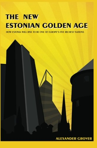 9781441466396: The New Estonian Golden Age: How Estonia Will Rise To Be One Of Europe's Five Richest Nations