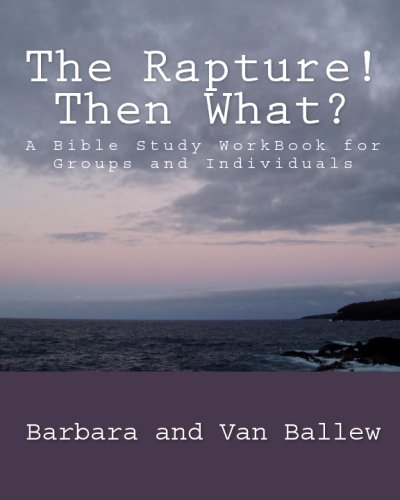9781441471956: The Rapture! Then What?: A Bible Study Workbook For Groups And Individuals
