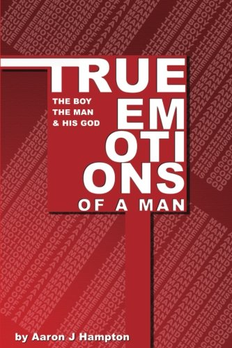 True Emotions of a Man: The Boy,: Hampton, Aaron J.