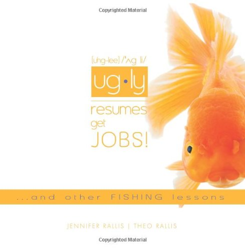 9781441480033: Ugly Resumes Get Jobs!: ...And Other Fishing Lessons