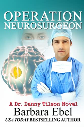 Operation Neurosurgeon (The Dr. Danny Tilson Series) (Volume 1): Barbara Ebel MD
