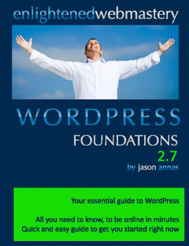 Wordpress Foundations 2.7 Second Edition: Your Simple Step-By-Step Guide To Wordpress: Annas, Jason