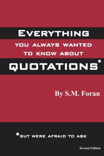 Everything You Always Wanted To Know About Quotations: Foran, S. M.