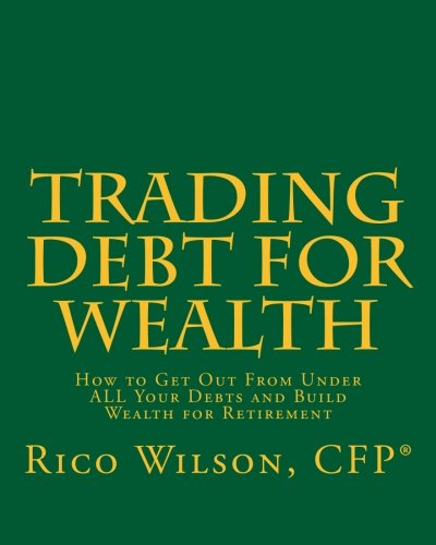 9781441485588: Trading Debt For Wealth: How To Get Out From Under All Your Debts And Build Wealth For Retirement