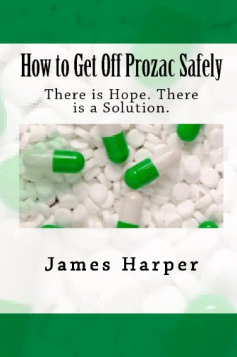 How To Get Off Prozac Safely: There Is Hope. There Is A Solution.: Harper, James
