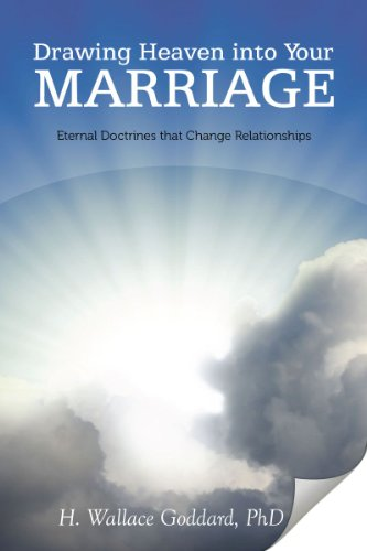 Drawing Heaven Into Your Marriage: H. Wallace Goddard