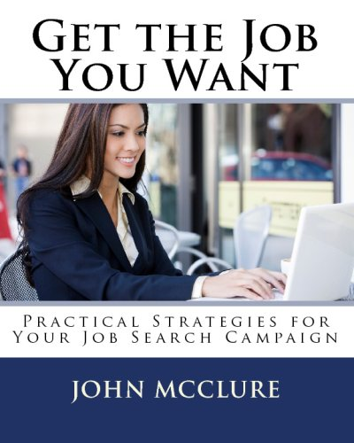 9781441487728: Get The Job You Want: Practical Strategies For Your Job Search Campaign