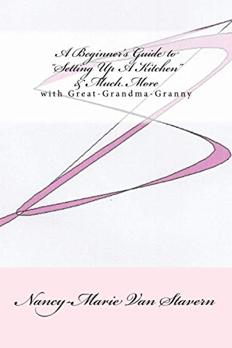 """9781441490070: A Beginner's Guide """"Setting Up A Kitchen"""" & Much More: With Great-Grandma-Nanny"""