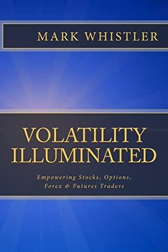 9781441490797: Volatility Illuminated: Empowering Forex, Stocks, Options & Futures Traders
