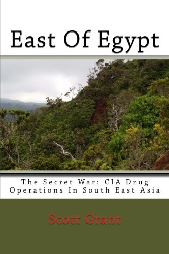 East Of Egypt: The Secret War: Cia Drug Operations In South East Asia: Grant, Scott