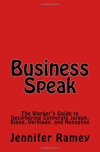 9781441495402: Business Speak: The Worker's Guide To Deciphering Corporate Jargon, Slang, Verbiage, And Nonsense