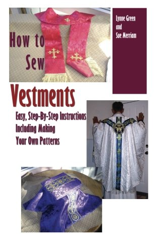 How To Sew Vestments: Easy, Step-By-Step Instructions Including Making Your Own Patterns: Green, ...