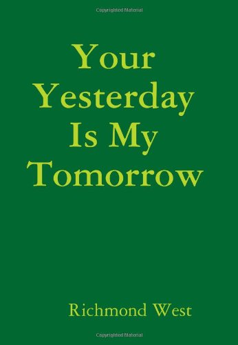 9781441496263: Your Yesterday Is My Tomorrow